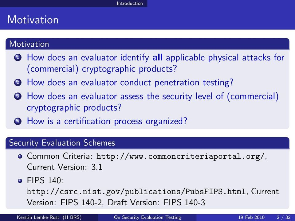 4 How is a certification process organized? Security Evaluation Schemes Common Criteria: http://www.commoncriteriaportal.org/, Current Version: 3.