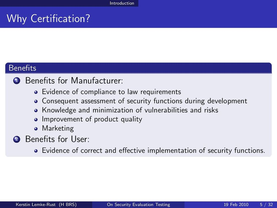 security functions during development Knowledge and minimization of vulnerabilities and risks Improvement of