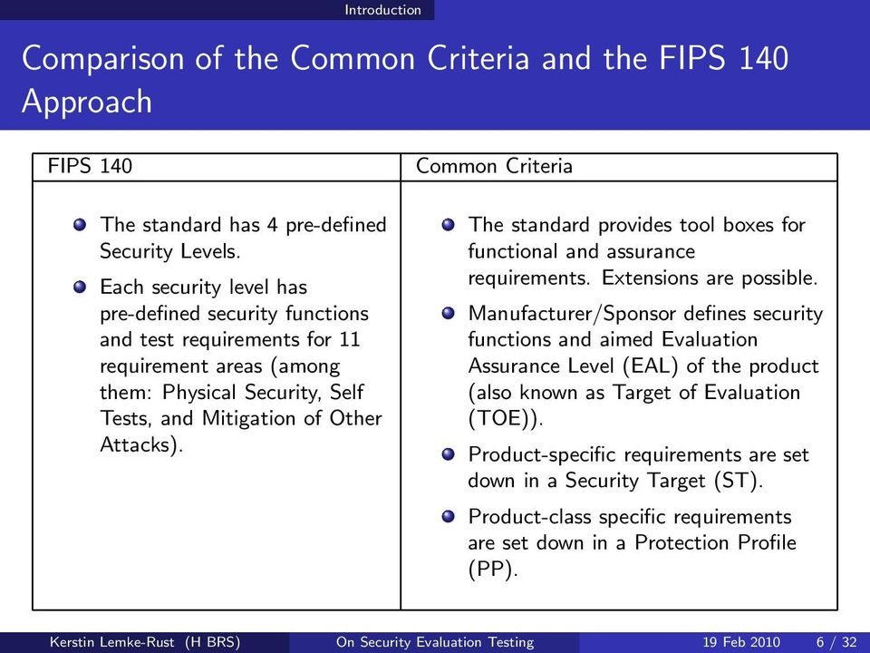 Common Criteria The standard provides tool boxes for functional and assurance requirements. Extensions are possible.