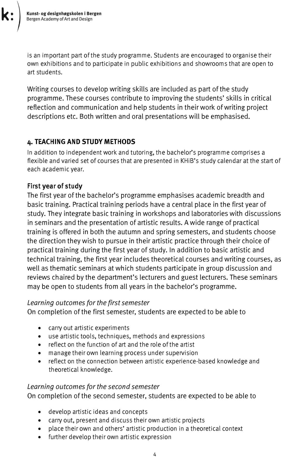 These courses contribute to improving the students skills in critical reflection and communication and help students in their work of writing project descriptions etc.