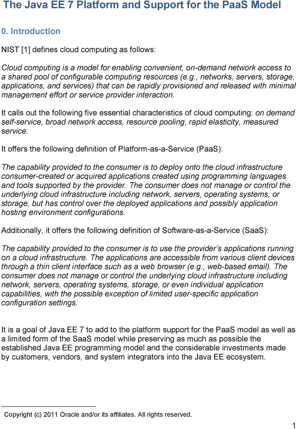 as follows: Cloud computing is a model for enabling convenient, on-demand network access to a shared pool of configurable computing resources (e.g., networks, servers, storage, applications, and services) that can be rapidly provisioned and released with minimal management effort or service provider interaction.