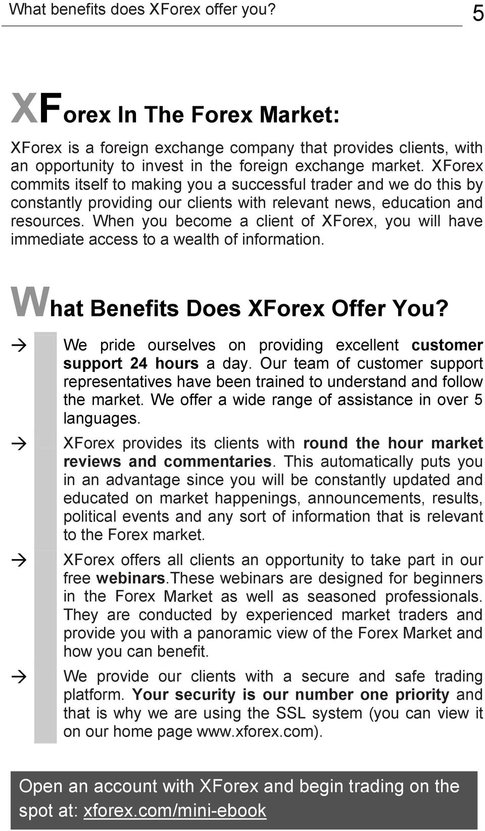 When you become a client of XForex, you will have immediate access to a wealth of information. What Benefits Does XForex Offer You?