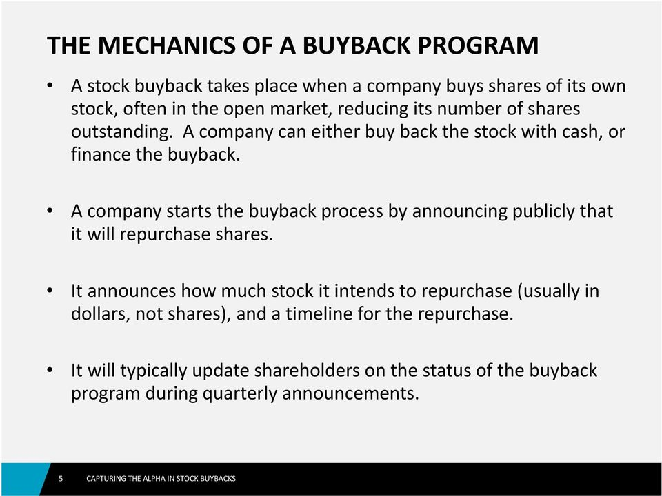 A company starts the buyback process by announcing publicly that it will repurchase shares.