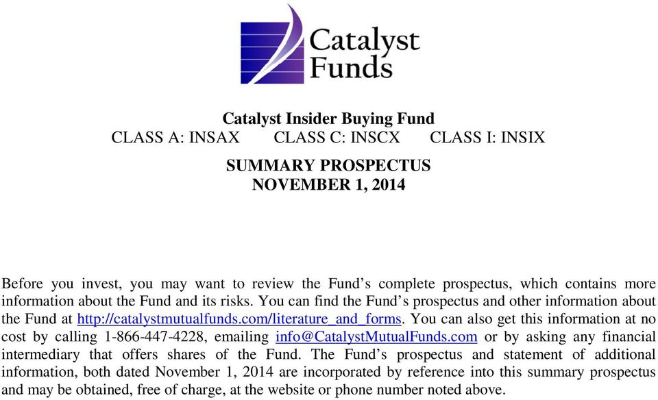 You can also get this information at no cost by calling 1-866-447-4228, emailing info@catalystmutualfunds.com or by asking any financial intermediary that offers shares of the Fund.