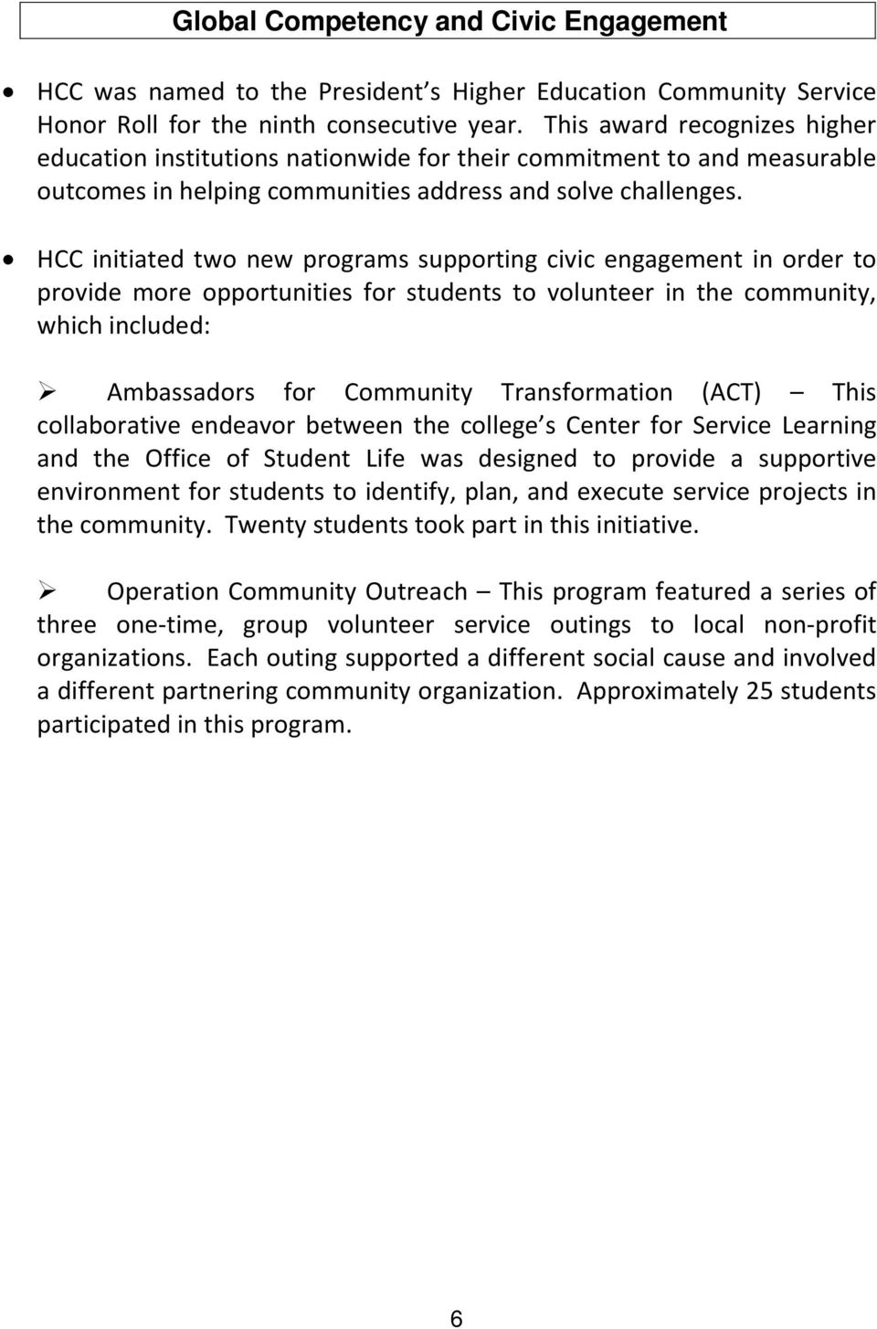 HCC initiated two new programs supporting civic engagement in order to provide more opportunities for students to volunteer in the community, which included: Ambassadors for Community Transformation