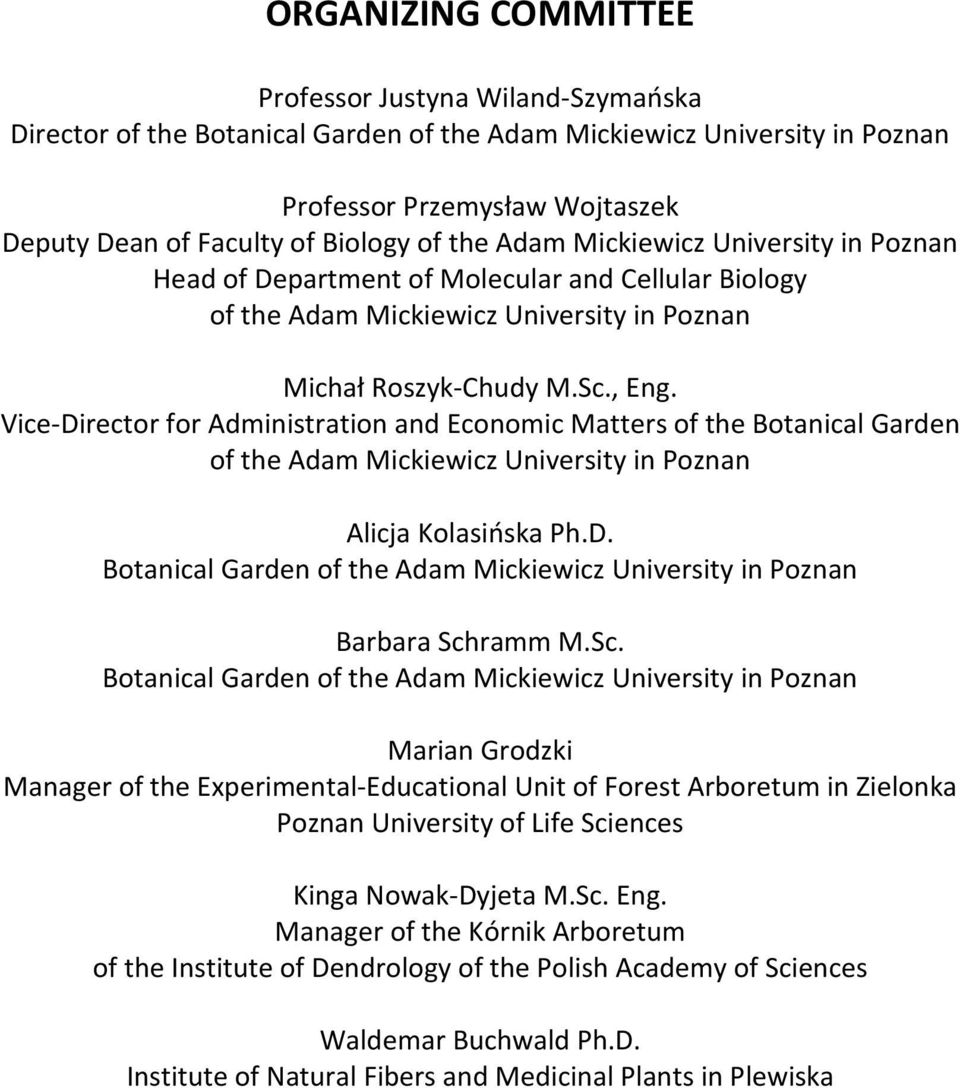 Vice-Director for Administration and Economic Matters of the Botanical Garden of the Adam Mickiewicz University in Poznan Alicja Kolasińska Ph.D. Botanical Garden of the Adam Mickiewicz University in Poznan Barbara Schramm M.