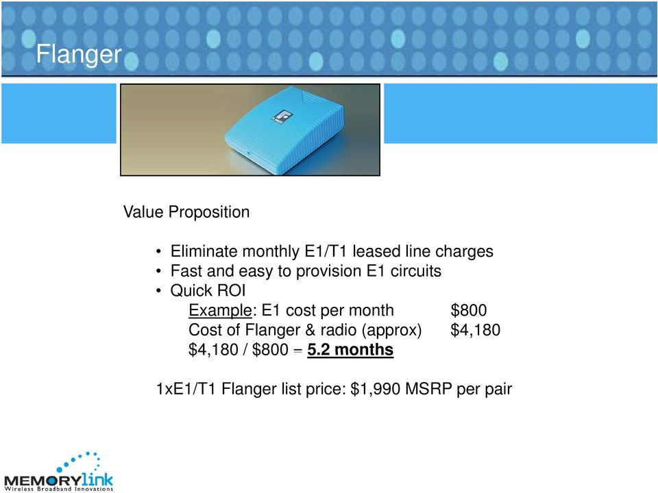 E1 cost per month $800 Cost of Flanger & radio (approx) $4,180