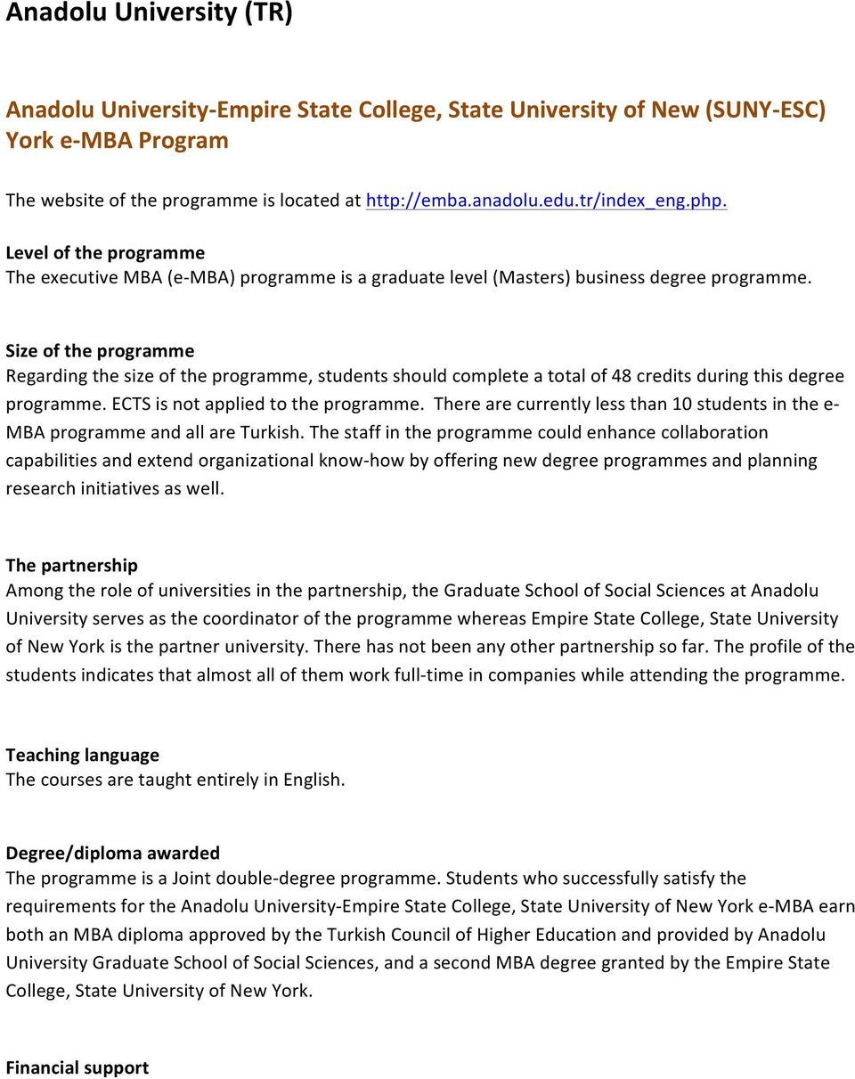 Size of the programme Regarding the size of the programme, students should complete a total of 48 credits during this degree programme. ECTS is not applied to the programme.
