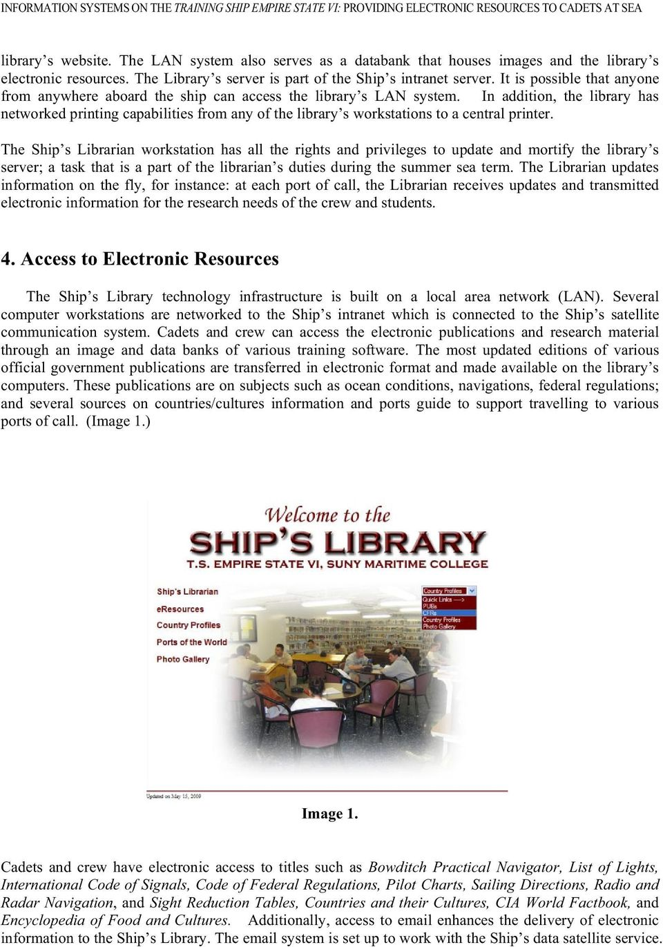 It is possible that anyone from anywhere aboard the ship can access the library s LAN system.