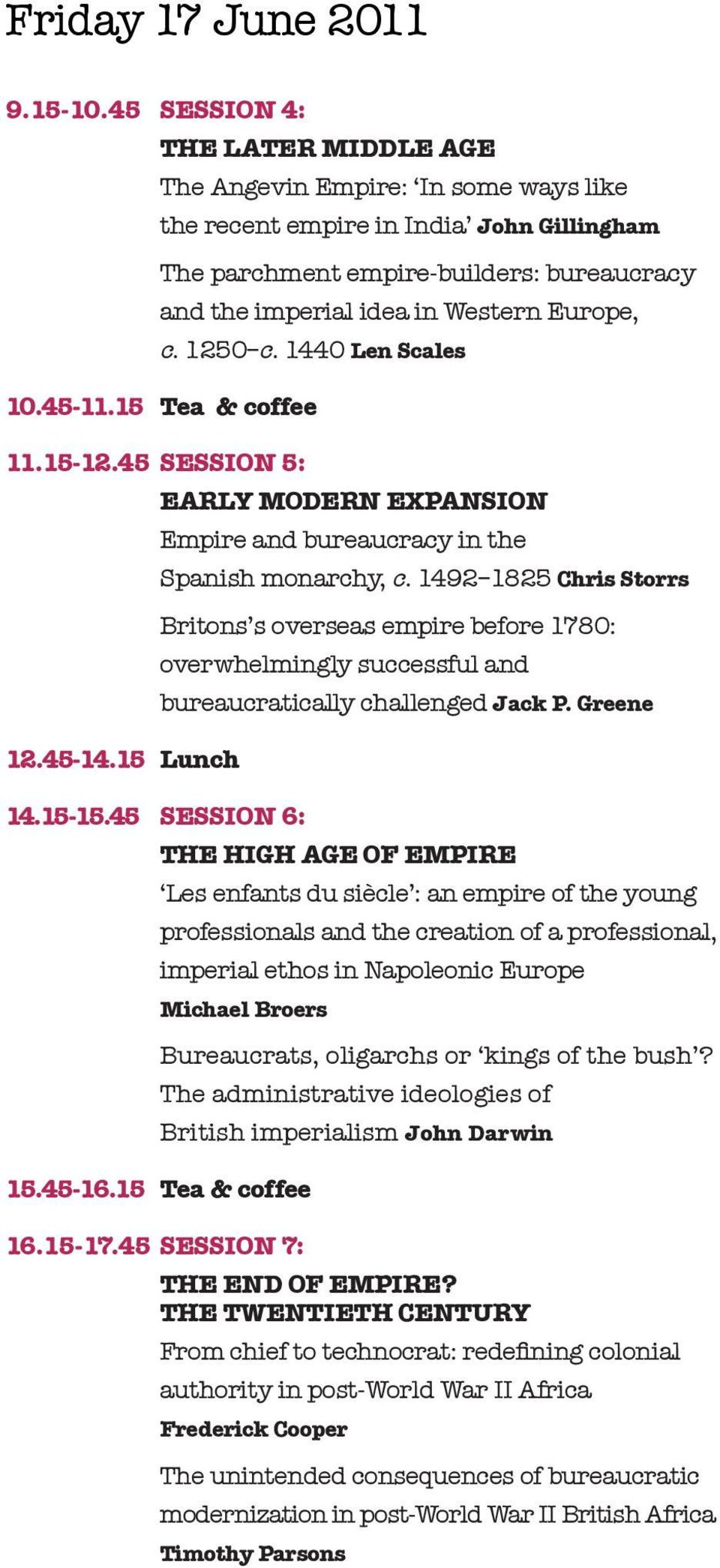 c. 1250 c. 1440 Len Scales 10.45-11.15 Tea & coffee 11.15-12.45 SESSION 5: 12.45-14.15 Lunch 14.15-15.45 SESSION 6: EARLY MODERN EXPANSION Empire and bureaucracy in the Spanish monarchy, c.