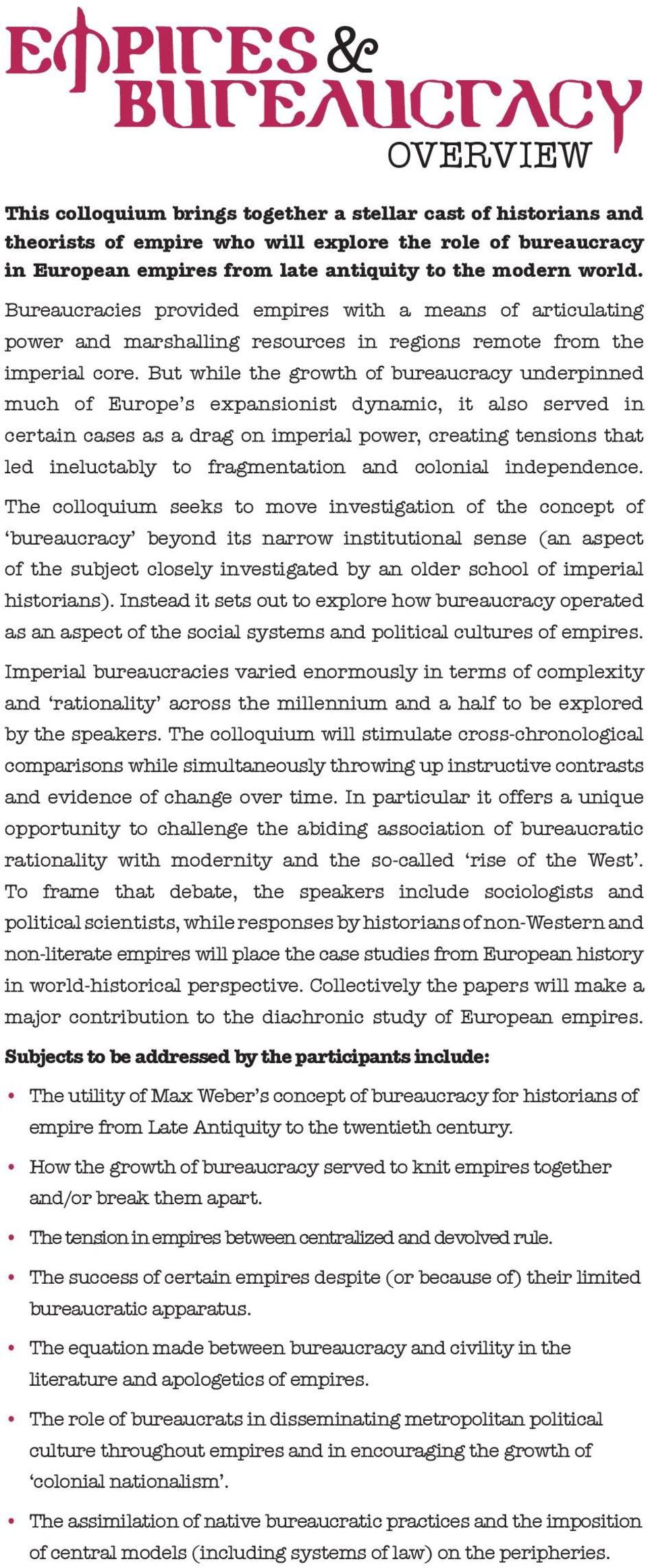 But while the growth of bureaucracy underpinned much of Europe s expansionist dynamic, it also served in certain cases as a drag on imperial power, creating tensions that led ineluctably to