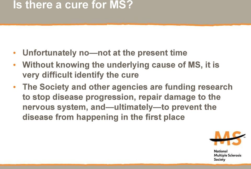 it is very difficult identify the cure The Society and other agencies are funding