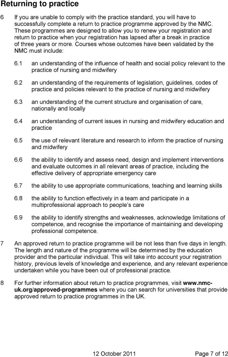 Courses whose outcomes have been validated by the NMC must include: 6.1 an understanding of the influence of health and social policy relevant to the practice of nursing and midwifery 6.