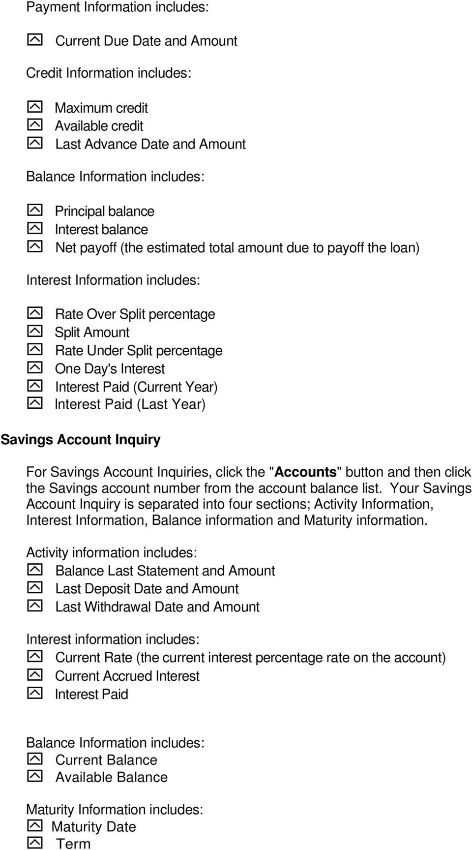 "Interest Paid (Current Year) Interest Paid (Last Year) Savings Account Inquiry For Savings Account Inquiries, click the ""Accounts"" button and then click the Savings account number from the account"