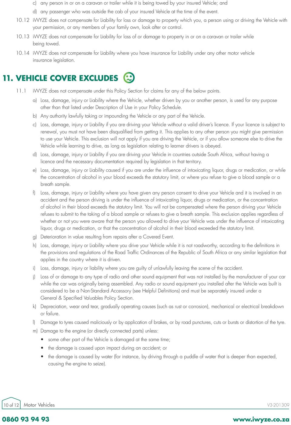 control. 10.13 iwyze does not compensate for Liability for loss of or damage to property in or on a caravan or trailer while being towed. 10.14 iwyze does not compensate for Liability where you have insurance for Liability under any other motor vehicle insurance legislation.