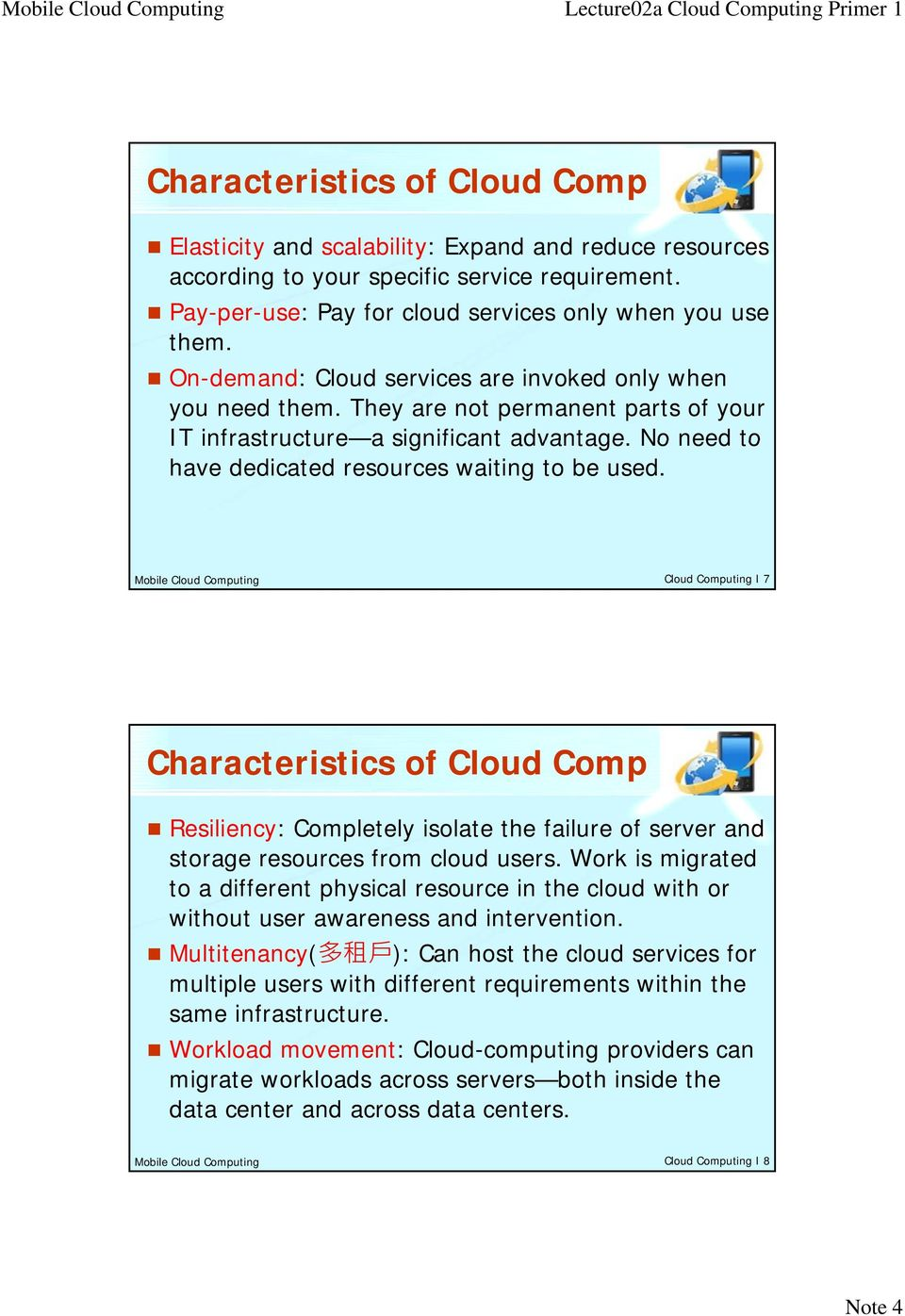 Mobile Cloud Computing Cloud Computing I 7 Characteristics of Cloud Comp Resiliency: Completely isolate the failure of server and storage resources from cloud users.