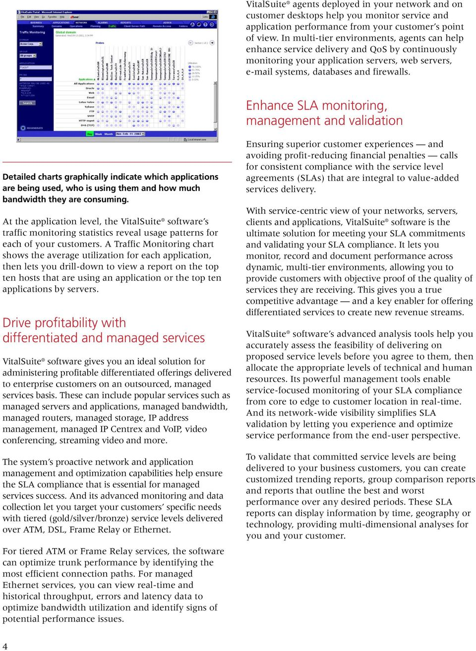 Enhance SLA monitoring, management and validation Detailed charts graphically indicate which applications are being used, who is using them and how much bandwidth they are consuming.