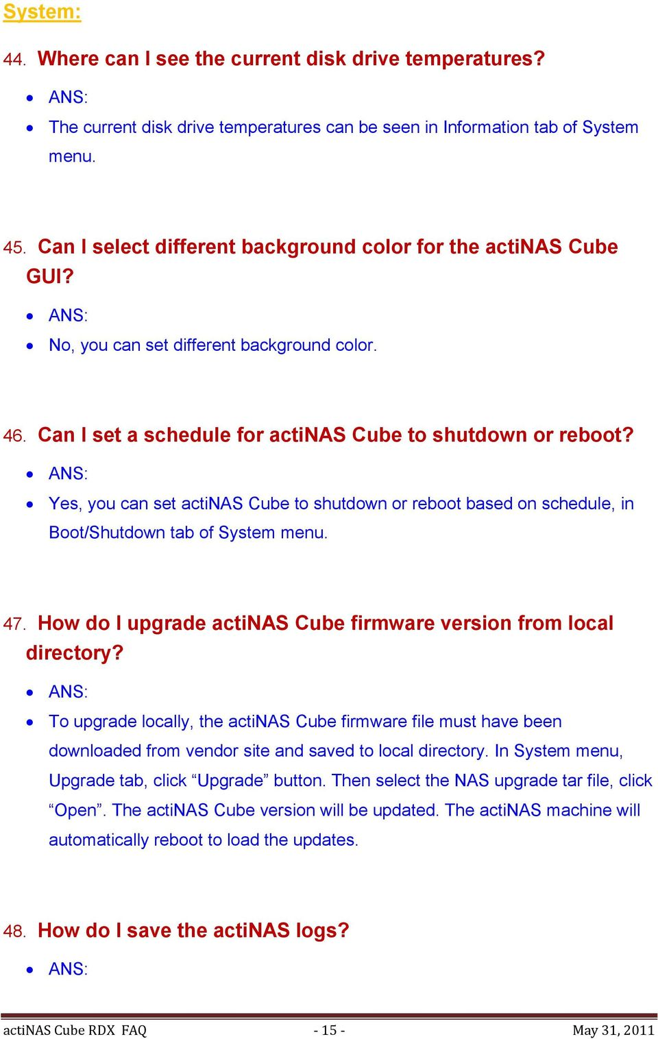 Yes, you can set actinas Cube to shutdown or reboot based on schedule, in Boot/Shutdown tab of System menu. 47. How do I upgrade actinas Cube firmware version from local directory?