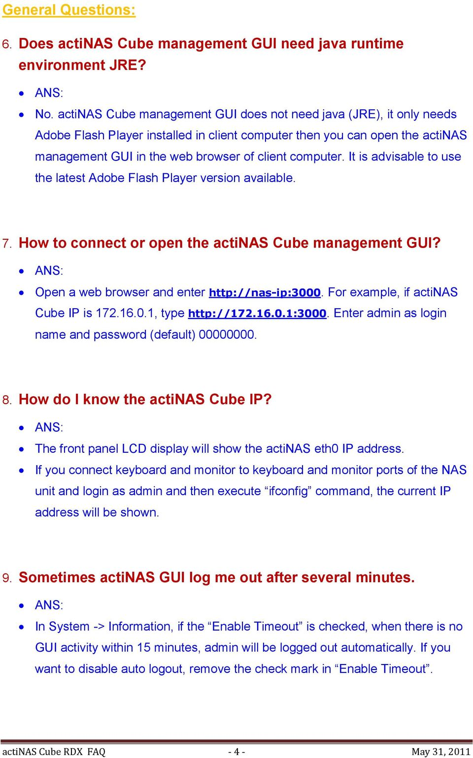 It is advisable to use the latest Adobe Flash Player version available. 7. How to connect or open the actinas Cube management GUI? Open a web browser and enter http://nas-ip:3000.