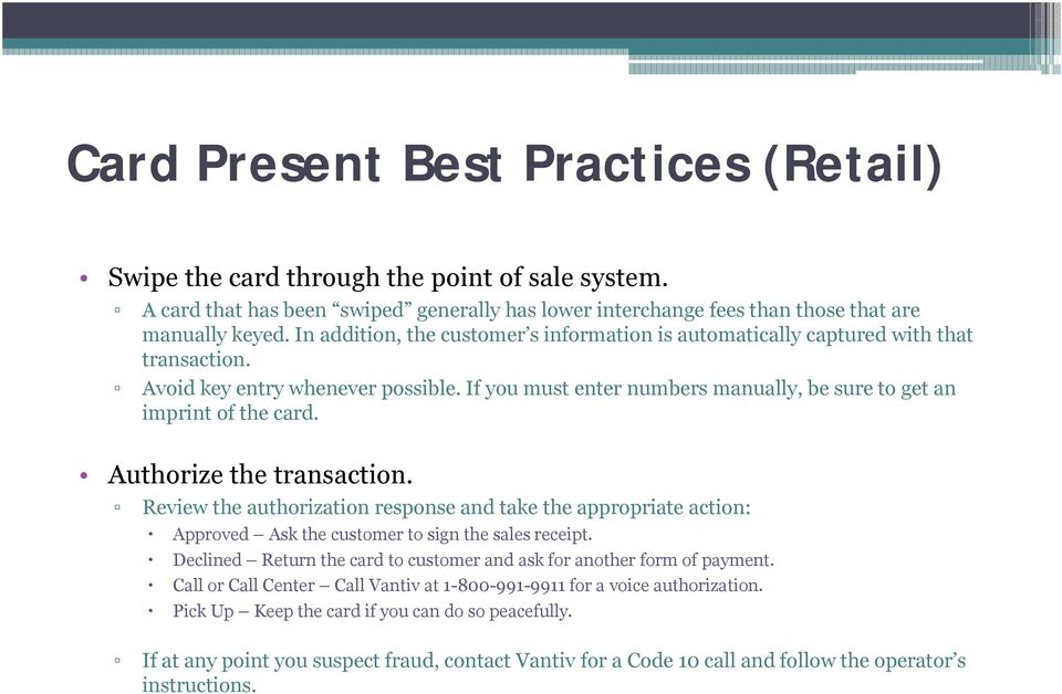 Authorize the transaction. Review the authorization response and take the appropriate action: Approved Ask the customer to sign the sales receipt.