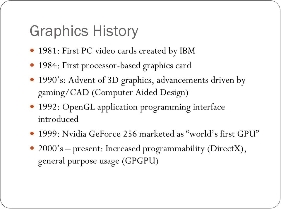 1992: OpenGL application programming interface introduced 1999: Nvidia GeForce 256 marketed as