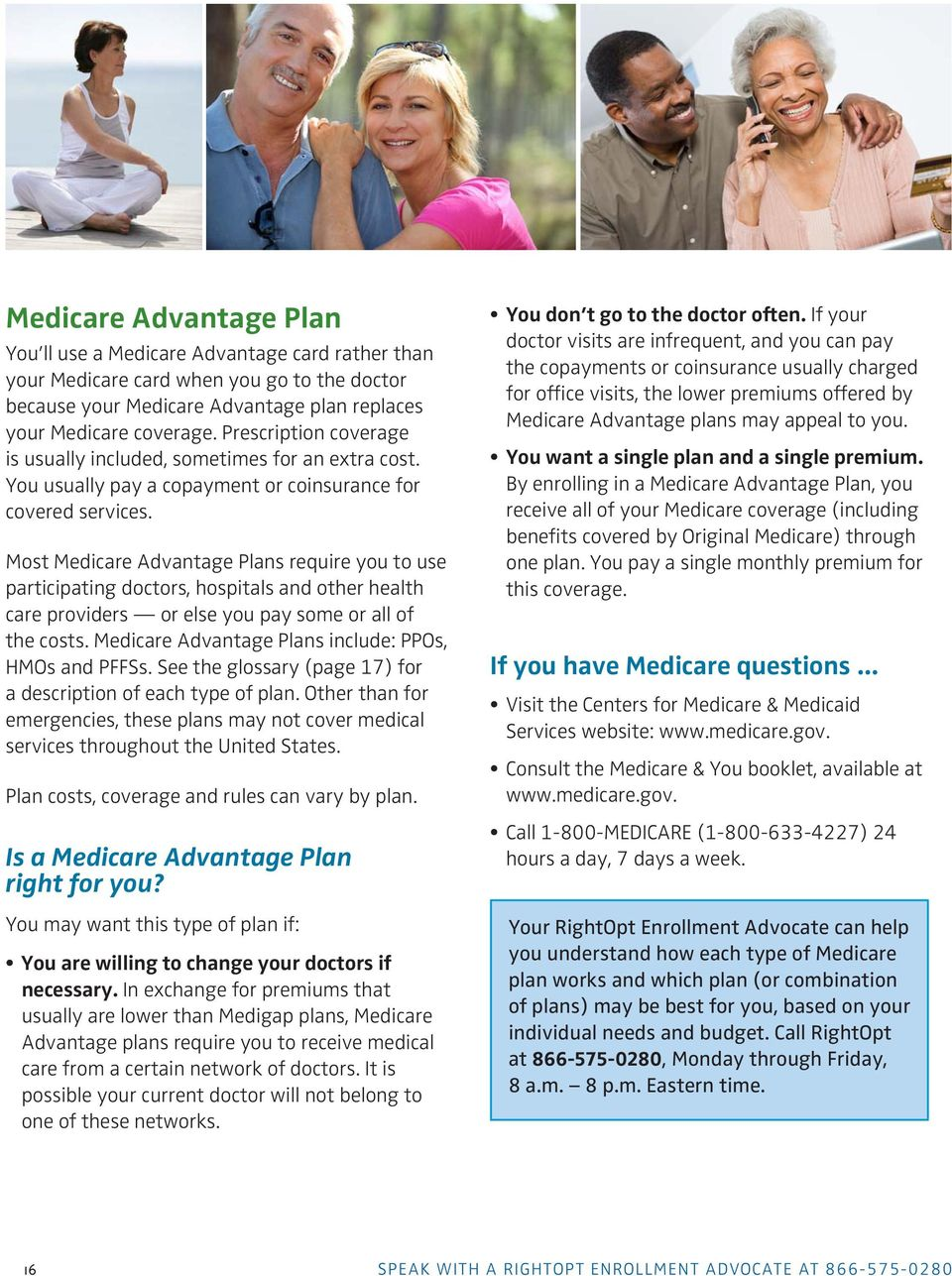 Most Medicare Advantage Plans require you to use participating doctors, hospitals and other health care providers or else you pay some or all of the costs.