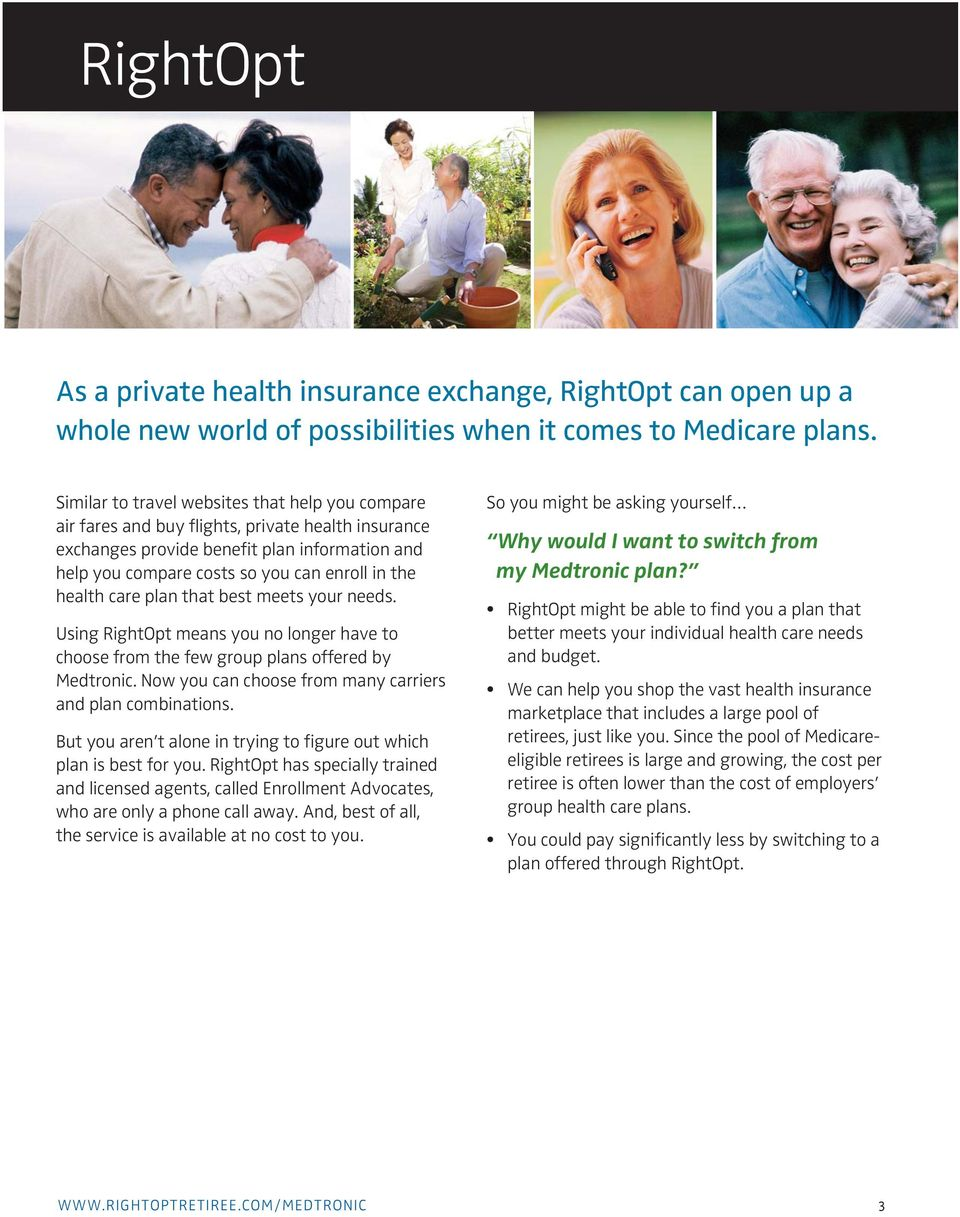 health care plan that best meets your needs. Using RightOpt means you no longer have to choose from the few group plans offered by Medtronic.