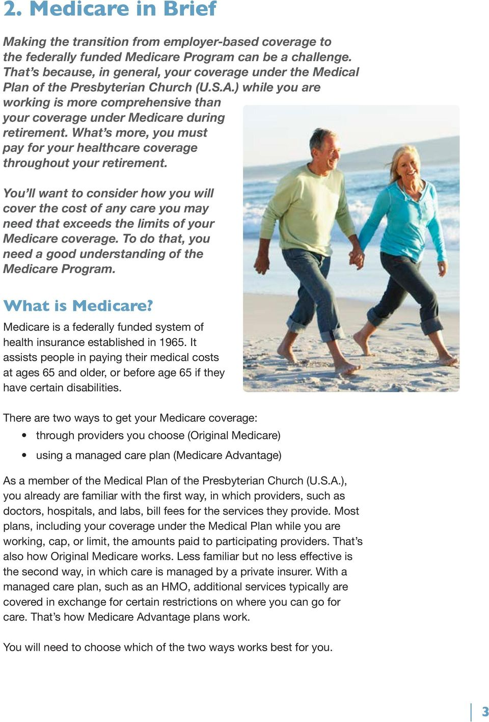 What s more, you must pay for your healthcare coverage throughout your retirement.