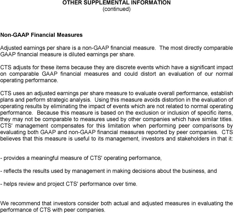 CTS adjusts for these items because they are discrete events which have a significant impact on comparable GAAP financial measures and could distort an evaluation of our normal operating performance.