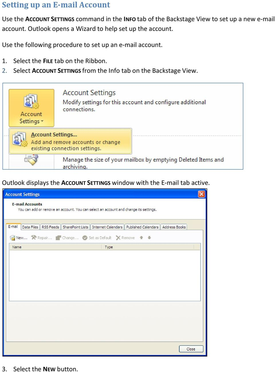 Use the following procedure to set up an e mail account. 1. Select the FILE tab on the Ribbon. 2.