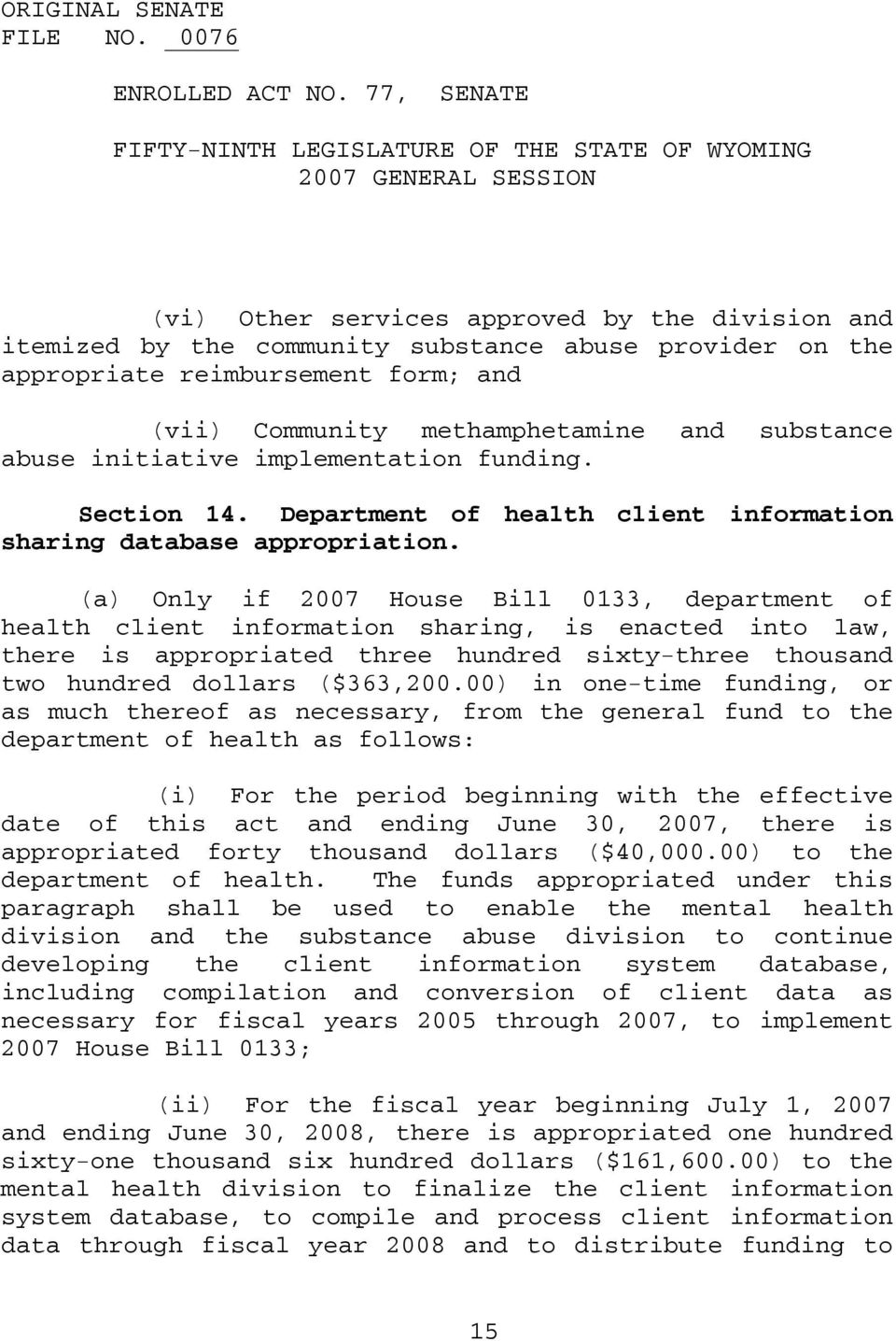 (a) Only if 2007 House Bill 0133, department of health client information sharing, is enacted into law, there is appropriated three hundred sixty-three thousand two hundred dollars ($363,200.