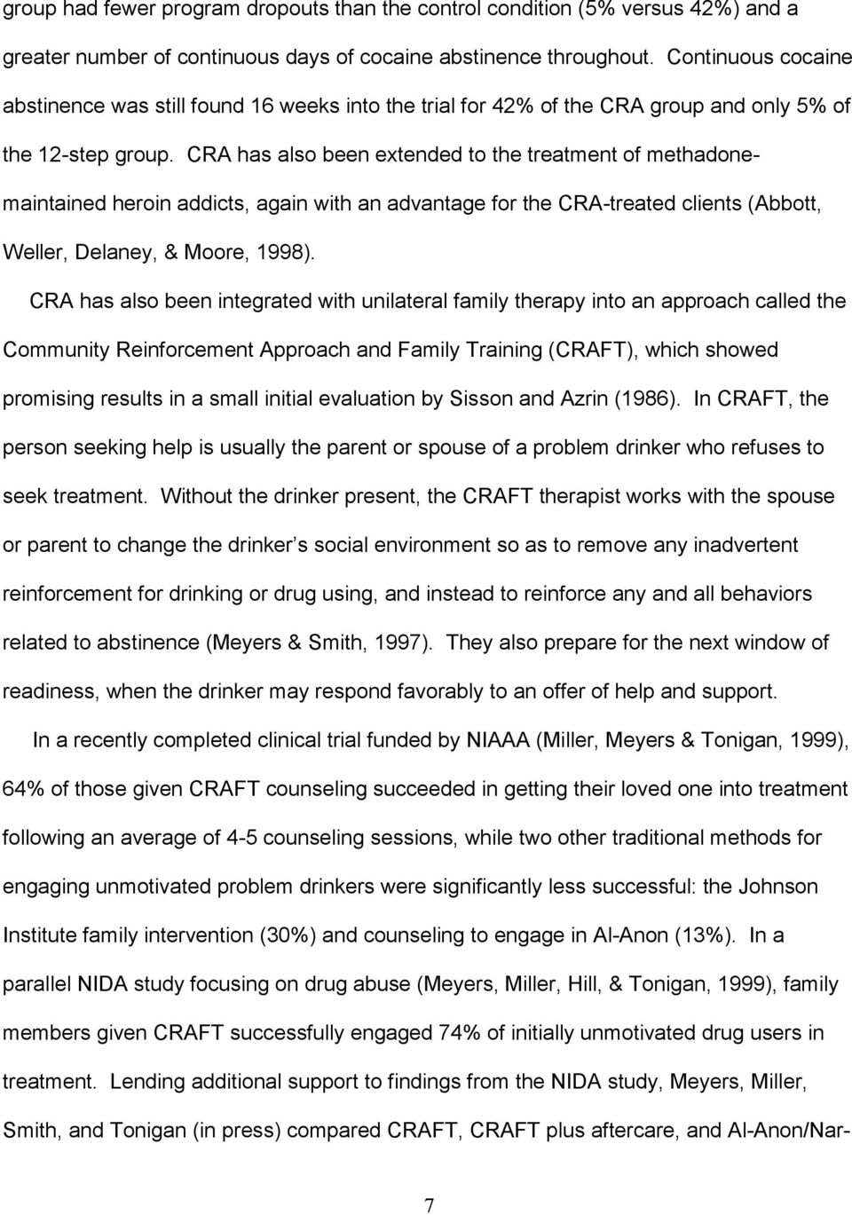 CRA has also been extended to the treatment of methadonemaintained heroin addicts, again with an advantage for the CRA-treated clients (Abbott, Weller, Delaney, & Moore, 1998).