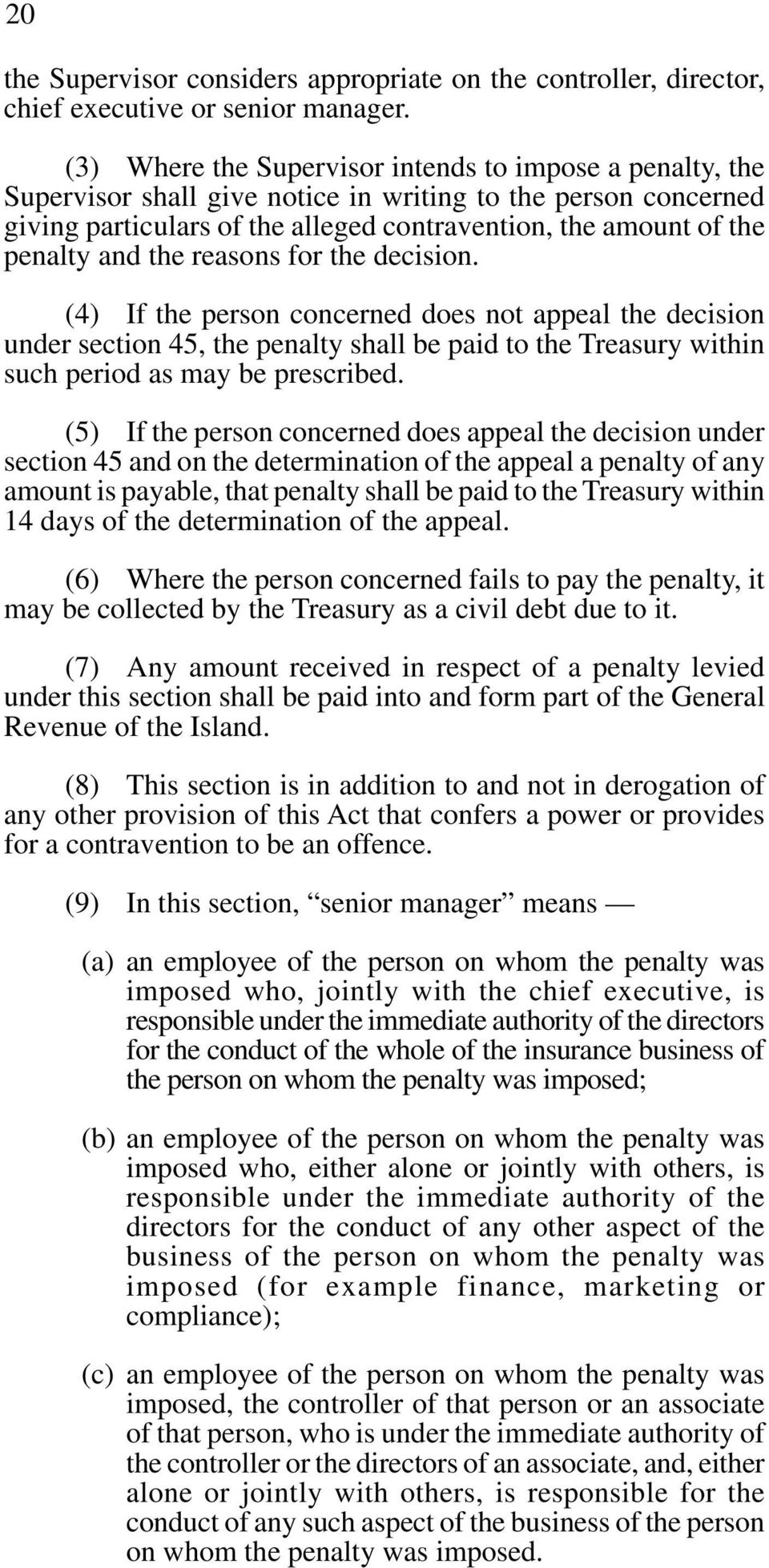 and the reasons for the decision. (4) If the person concerned does not appeal the decision under section 45, the penalty shall be paid to the Treasury within such period as may be prescribed.