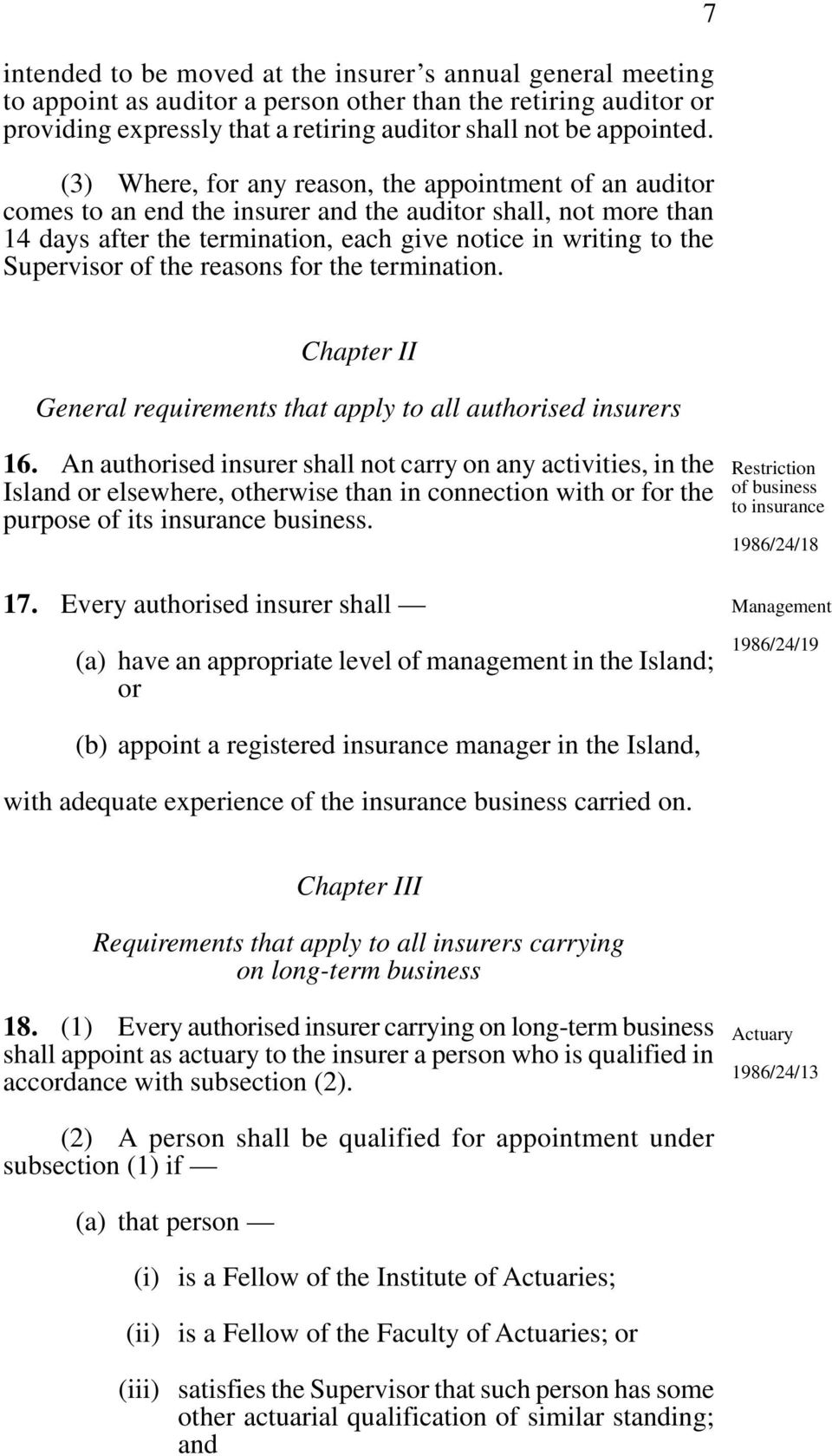 of the reasons for the termination. 7 Chapter II General requirements that apply to all authorised insurers 16.
