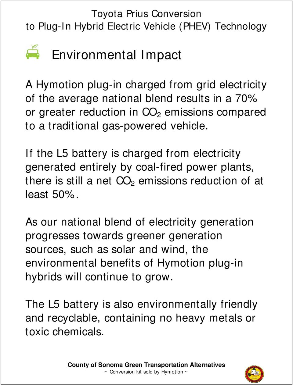 If the L5 battery is charged from electricity generated entirely by coal-fired power plants, there is still a net CO 2 emissions reduction of at least 50%.