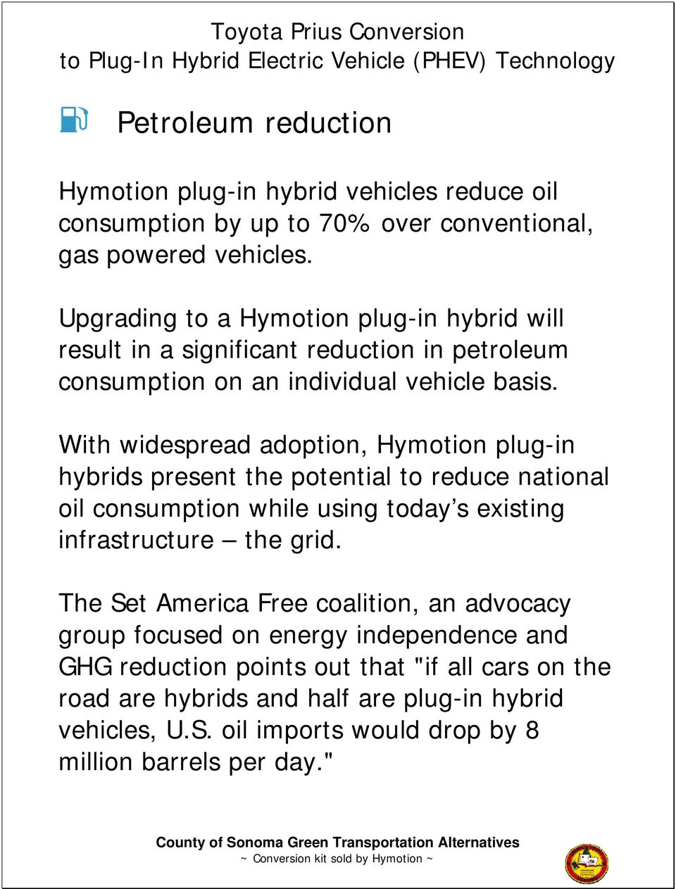 With widespread adoption, Hymotion plug-in hybrids present the potential to reduce national oil consumption while using today s existing infrastructure the grid.