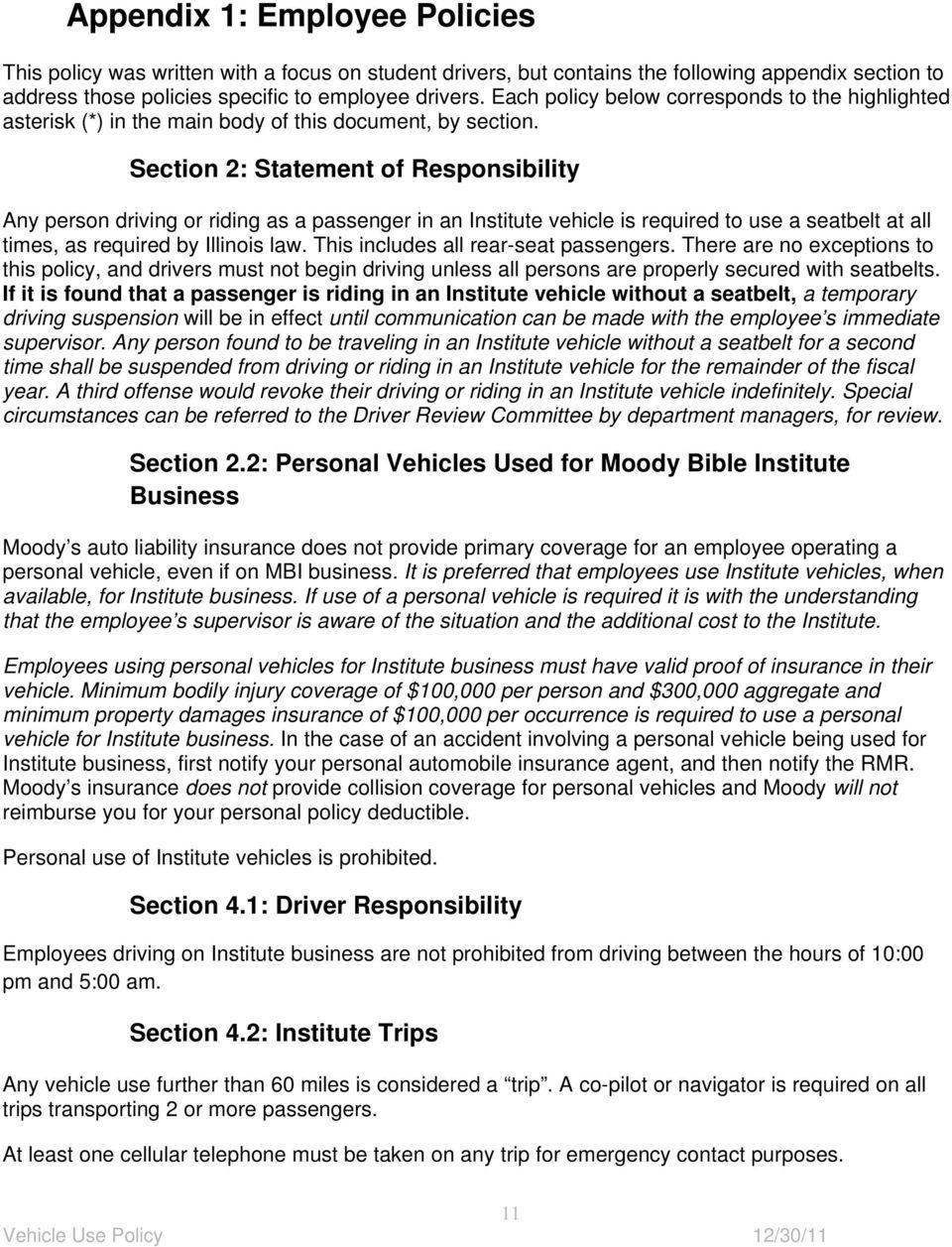 Section 2: Statement of Responsibility Any person driving or riding as a passenger in an Institute vehicle is required to use a seatbelt at all times, as required by Illinois law.