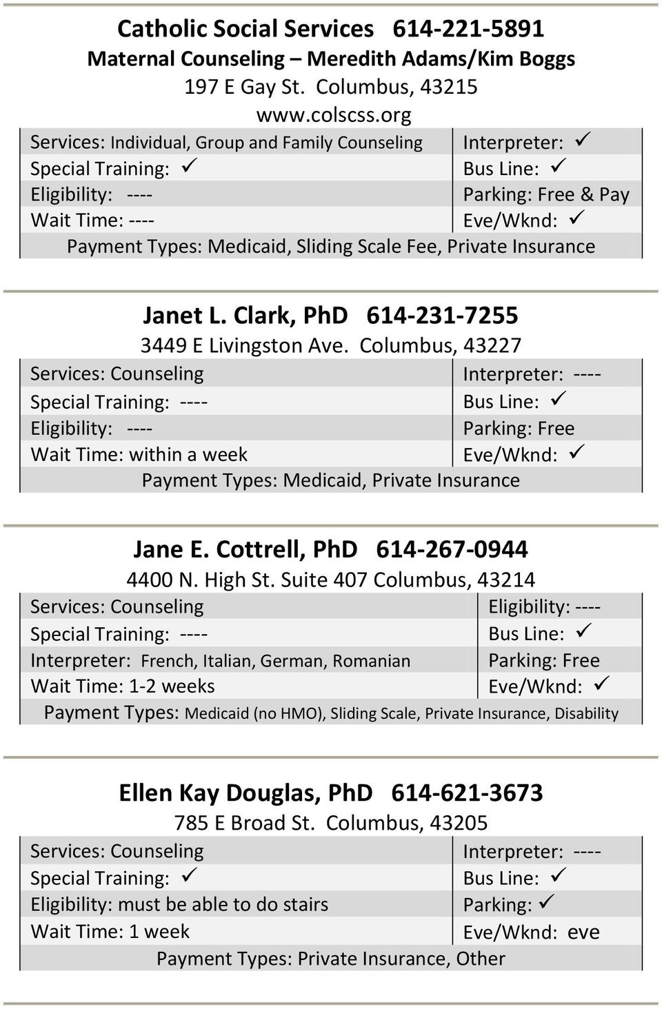 Clark, PhD 614-231-7255 3449 E Livingston Ave. Columbus, 43227 Services: Counseling Interpreter: ---- Parking: Free Wait Time: within a week Payment Types: Medicaid, Private Insurance Jane E.