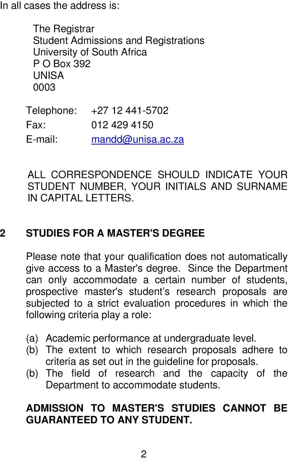 2 STUDIES FOR A MASTER'S DEGREE Please note that your qualification does not automatically give access to a Master's degree.