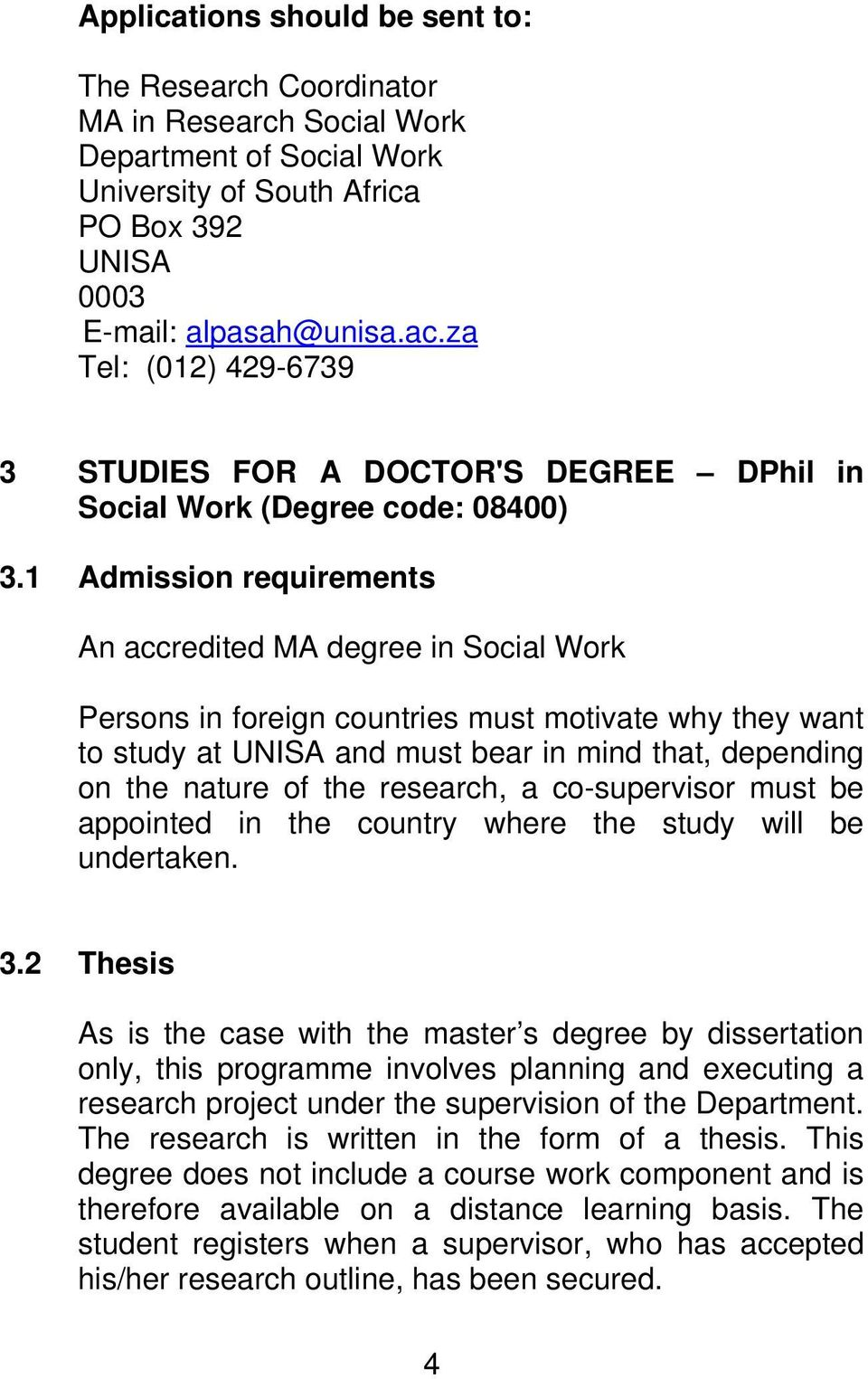 1 Admission requirements An accredited MA degree in Social Work Persons in foreign countries must motivate why they want to study at UNISA and must bear in mind that, depending on the nature of the