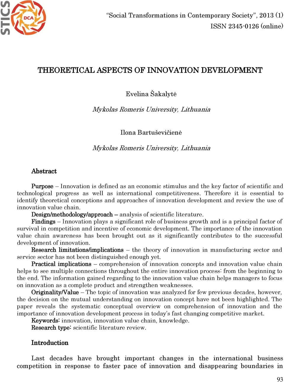 Therefore it is essential to identify theoretical conceptions and approaches of innovation development and review the use of innovation value chain.
