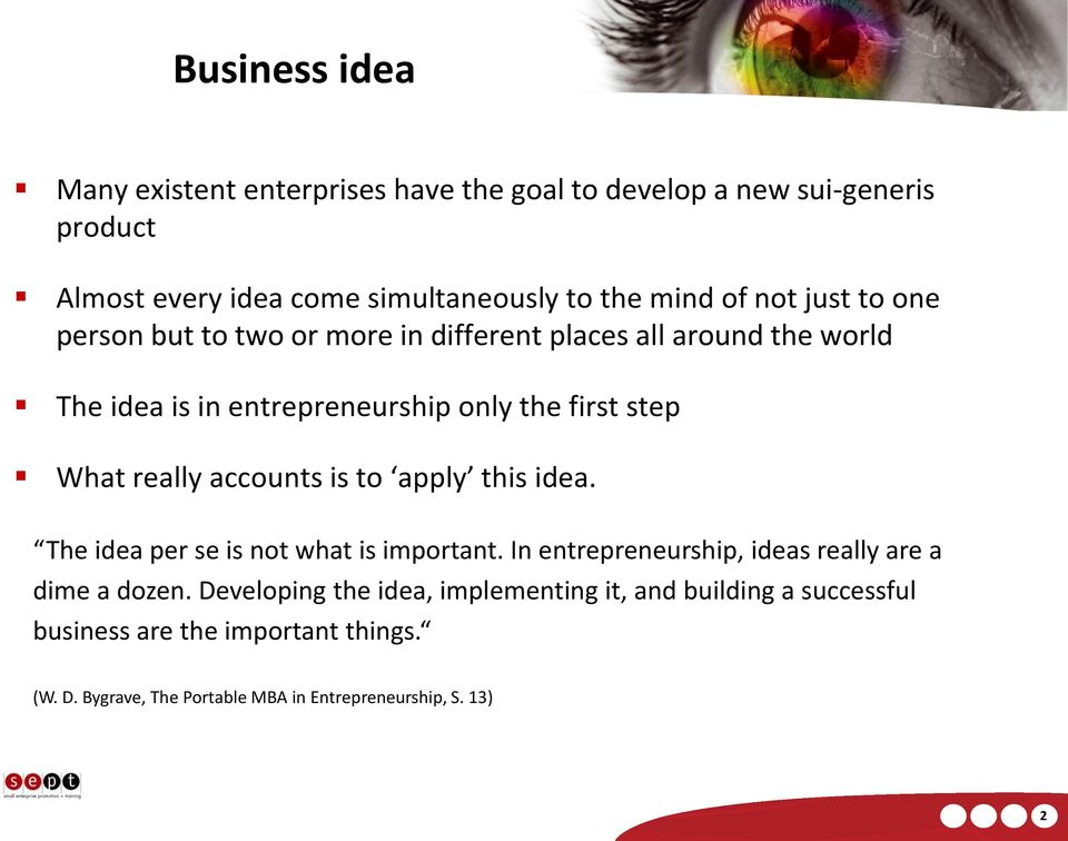 really accounts is to apply this idea. The idea per se is not what is important. In entrepreneurship, ideas really are a dime a dozen.