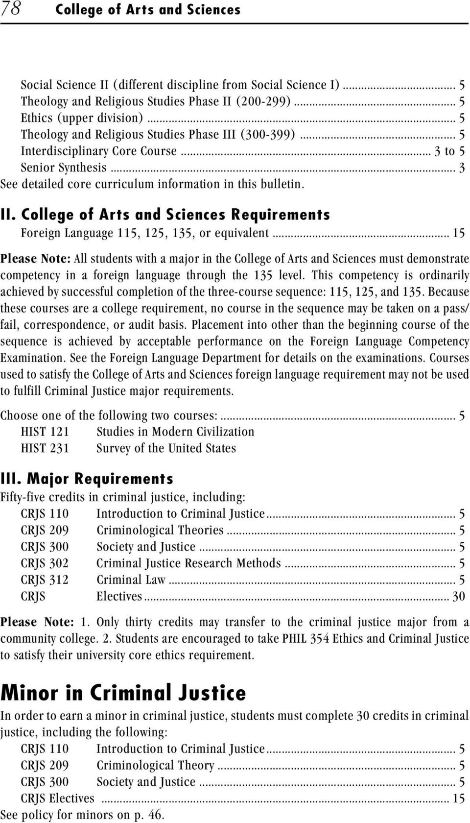 .. 15 Please Note: All students with a major in the College of Arts and Sciences must demonstrate competency in a foreign language through the 135 level.