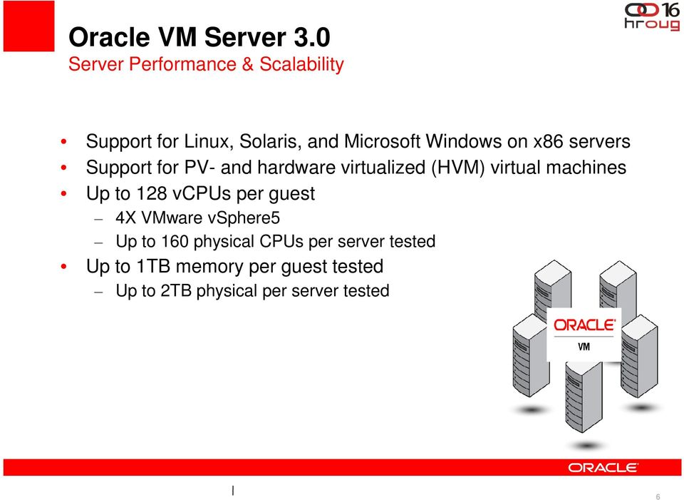 on x86 servers Support for PV- and hardware virtualized (HVM) virtual machines Up to