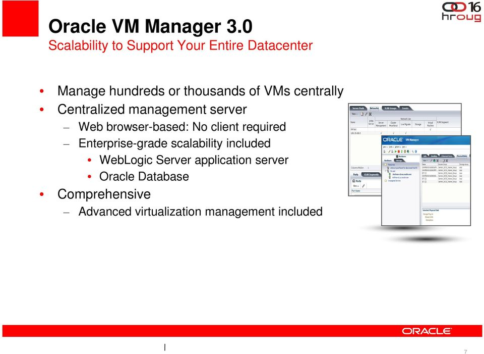 VMs centrally Centralized management server Web browser-based: No client required