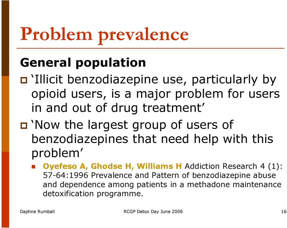 Oyefeso A, Ghodse H, Williams H Addiction Research 4 (1): 57-64:1996 Prevalence and Pattern of benzodiazepine abuse and