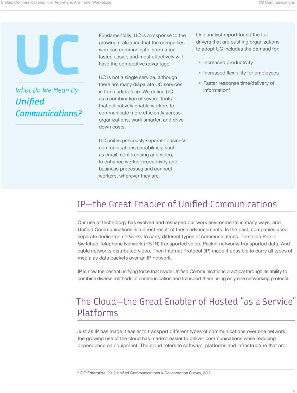 UC is not a single service, although there are many disparate UC services in the marketplace.