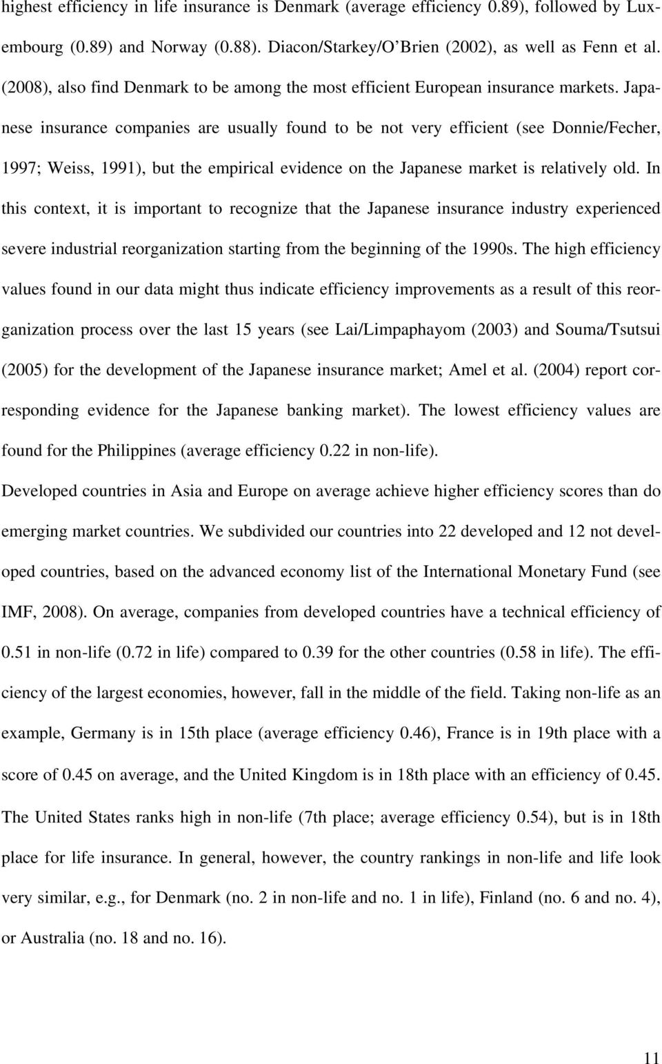 Japanese insurance companies are usually found to be not very efficient (see Donnie/Fecher, 1997; Weiss, 1991), but the empirical evidence on the Japanese market is relatively old.