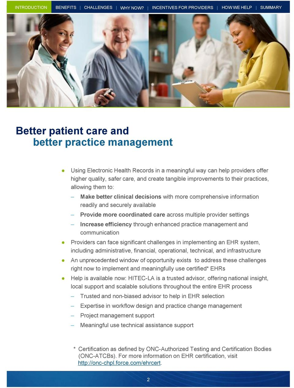 care, and create tangible improvements to their practices, allowing them to: Make better clinical decisions with more comprehensive information readily and securely available Provide more coordinated