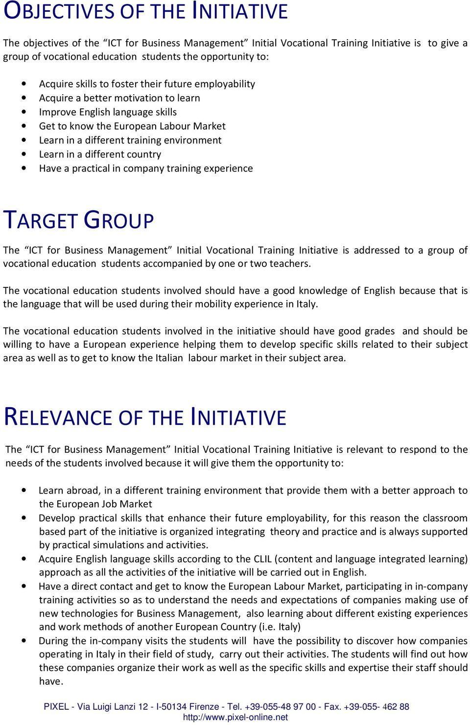 in a different country Have a practical in company training experience TARGET GROUP The ICT for Business Management Initial Vocational Training Initiative is addressed to a group of vocational